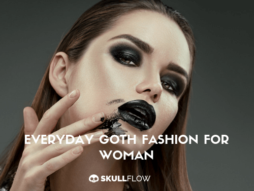 EVERYDAY GOTH FASHION FOR WOMAN
