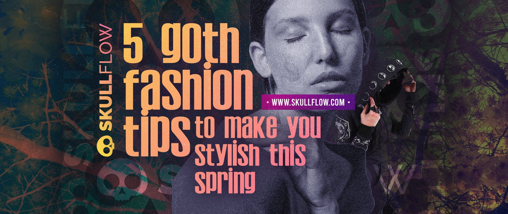 5 Goth Fashion Tips to Make You Stylish This Spring