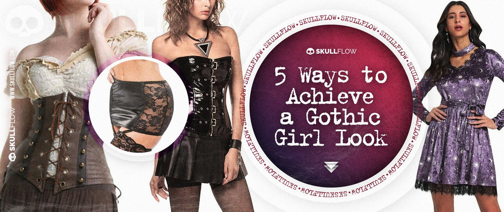 5 Ways to Achieve a Gothic Girl Look
