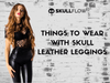 Things To Wear With Skull Leather Leggings