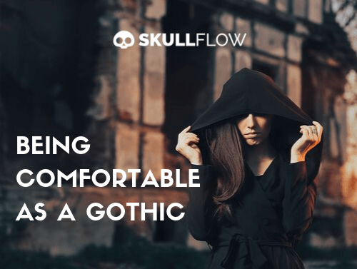 Being Comfortable As A Gothic