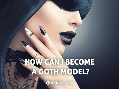 How can I Become a Goth Model?