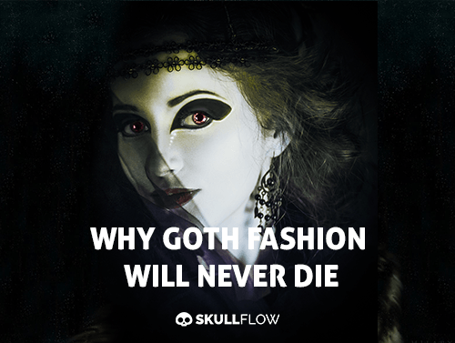Why Goth Fashion Will Never Die