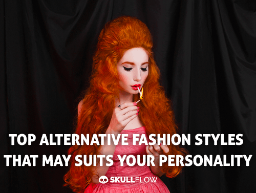Top Alternative Fashion Styles That May Suits Your Personality