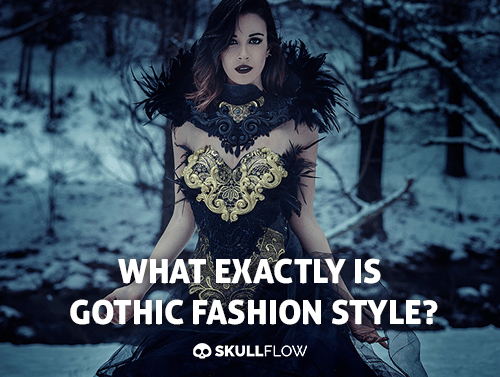 What Exactly Is Gothic Fashion Style?