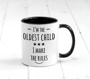 I'm The Oldest Child I Make The Rules Mug