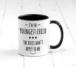 I'm The Youngest Child The Rules Don't Apply To Me Mug