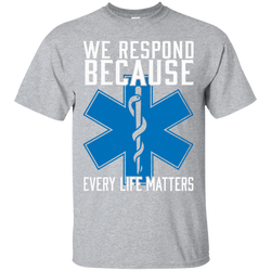 "Jake Custom Apparel EMS T Shirt  ""WE RESPOND BECAUSE EVERY LIFE MATTERS"" Tee Shirt"