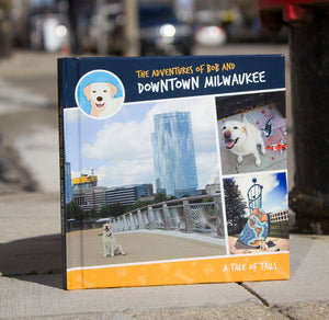 The Adventures of Bob and Downtown Milwaukee! Book