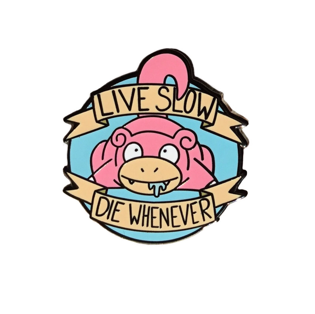 Slowpoke Live Slow Die Whenever Collaboration Enamel Pin with @holyquackamole | Pokemon collectible flair for your hat, lapel, jacket