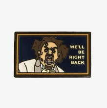 Eric Andre We'll be right back meme enamel pin