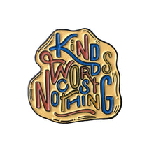 Kind Words Cost Nothing #pinlordcollab winner pin made in collaboration with @lifelettering