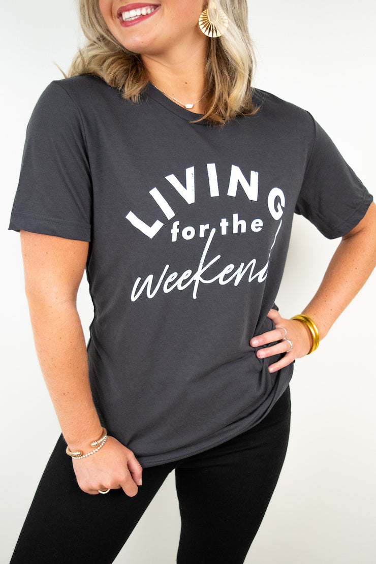 Living For The Weekend Tee