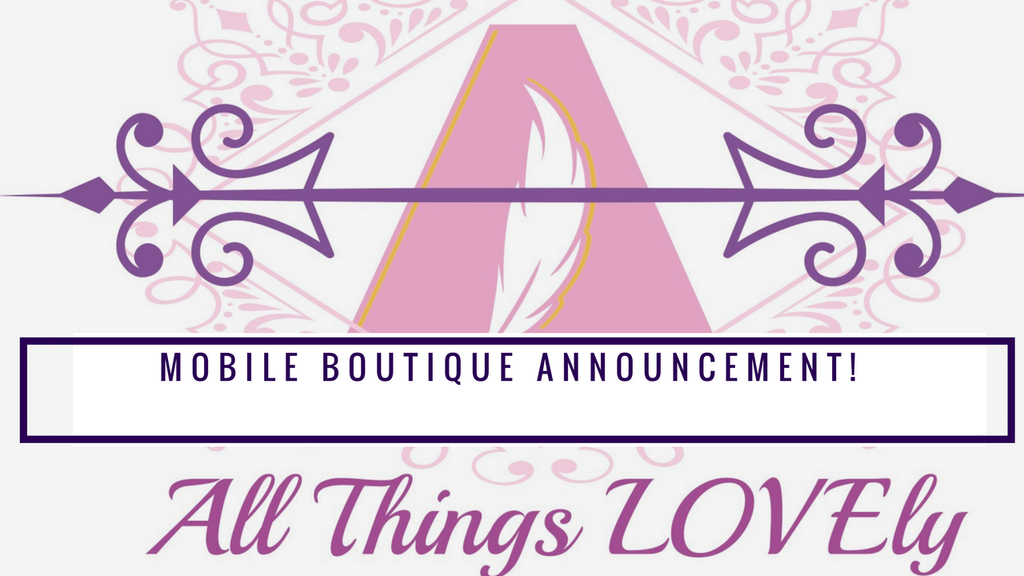 Big News!  All Things Lovely Shop is now a MOBILE & Online Boutique
