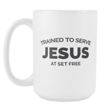 Trained to Serve Jesus at Set Free 15 oz White Mug Coffee Cup