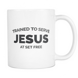 Trained to Serve Jesus at Set Free 11oz White Mug Coffee Cup