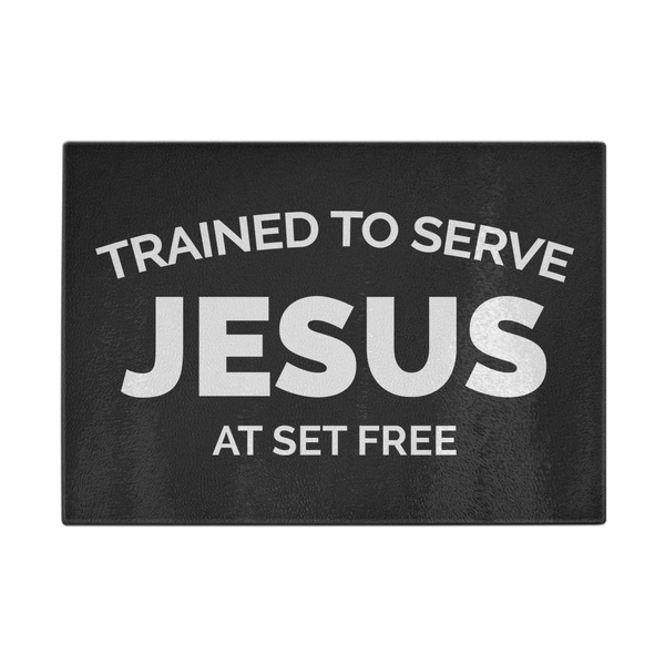 Trained to Serve Jesus at Set Free Kitchen Cutting Board