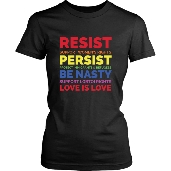 Resist Persist Be Nasty Love Is Love Black Lives Womens Rights - Womens Shirt