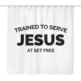 Trained to Serve Jesus at Set Free Bathroom Shower Curtain