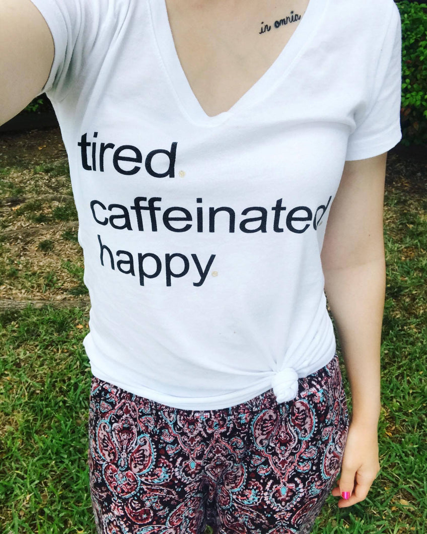 Tired. Caffeinated. Happy. Tee