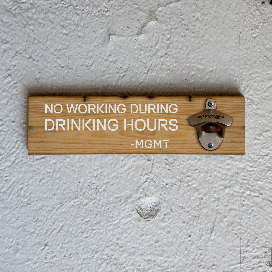 No Working During Drinking Hours Bottle Opener