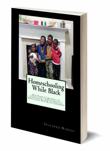 Homeschooling While Black: Our Family's Journey of Consciously & Purposefully Educating Our Black Children