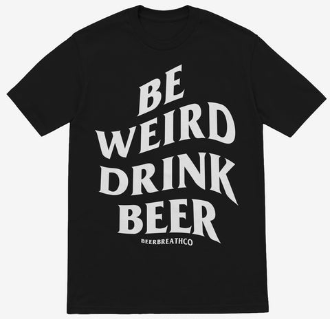 Be Weird Drink Beer T-Shirts