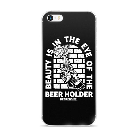 Beauty Is In The Eye Of The Beer Holder iPhone Case