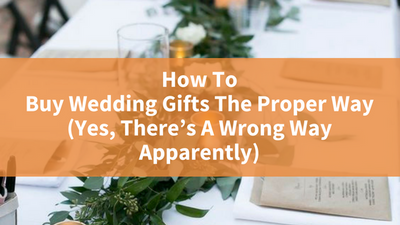 How To Buy Wedding Gifts The Proper Way (Yes, There's A Wrong Way Apparently)