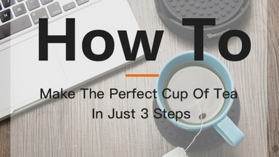 How To Make The Perfect Cup Of Tea In Just 3 Steps
