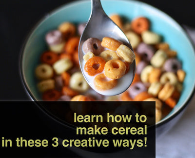 Learn How To Make Cereal In These 3 Creative Ways!