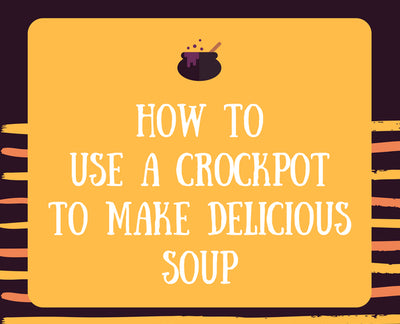 How To Use A Crockpot To Make Delicious Soup