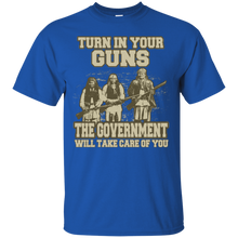 Unisex Turn In Your Guns The Government Will Take Care Of You Relaxed T-Shirt