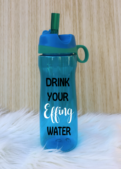 Pre- Designed Sayings Water Bottles - Drink your Effing Water