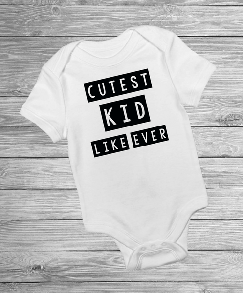 Cutest Kid Like Ever - Pre Designed Onesies