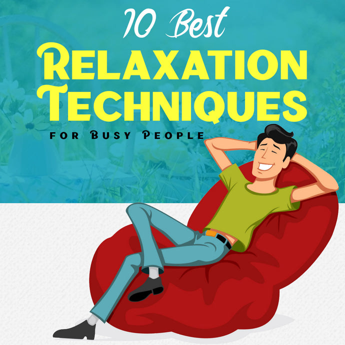 10 Best Relaxation Techniques for Busy People!