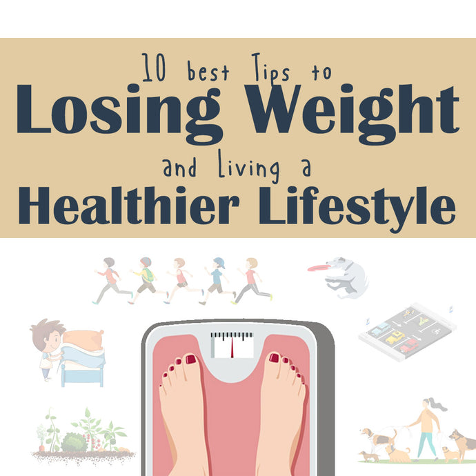 10 Best Tips to Losing Weight and Living a Healthier Lifestyle!