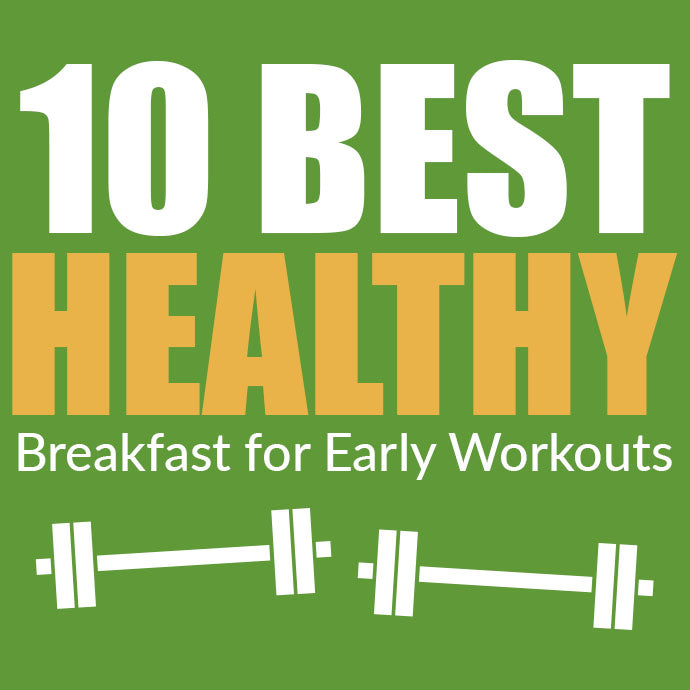 10 Best Healthy Breakfast for Early Workouts!