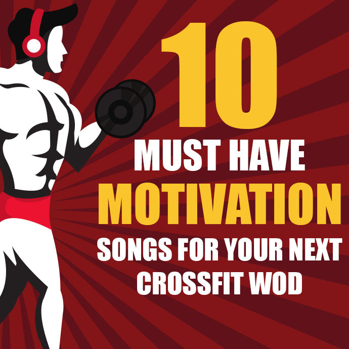 10 Must Have Motivational Songs for Your Next CrossFit WOD!