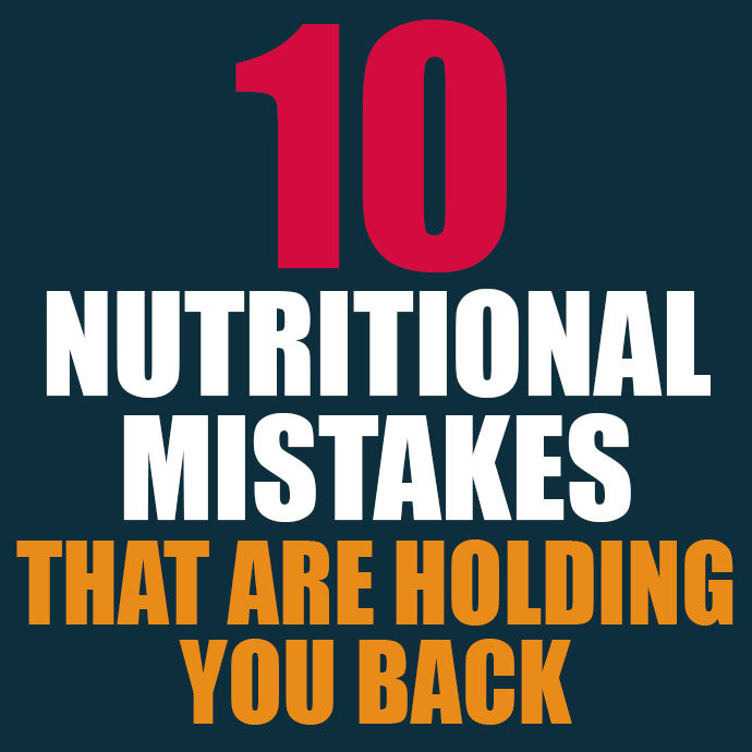 Top 10 Nutritional Mistakes That Are Holding You Back!
