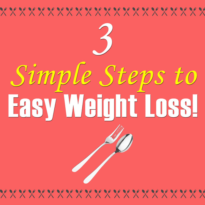 Eat Well and Lose Weight: 3 Simple Steps