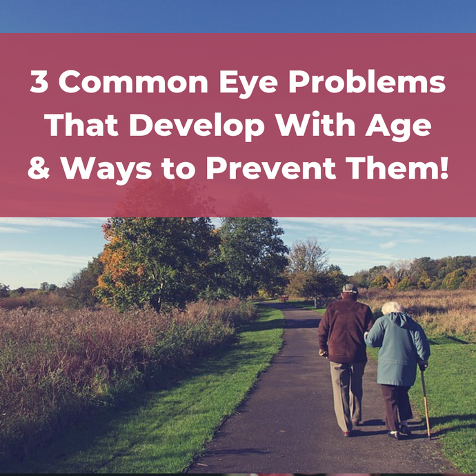 3 Common Eye Problems That Develop with Age and Ways to Prevent Them!
