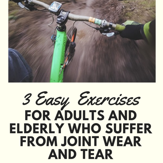 3 Easy and Effective Exercises for Adults and Elderly who suffer from Joint Wear and Tear