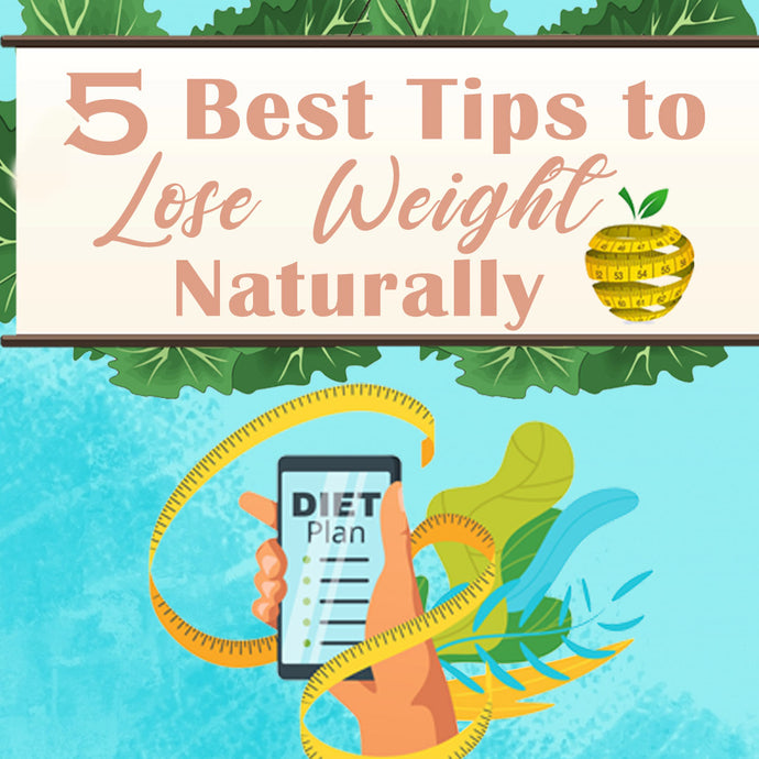 5 Best Tips to Lose Weight Naturally