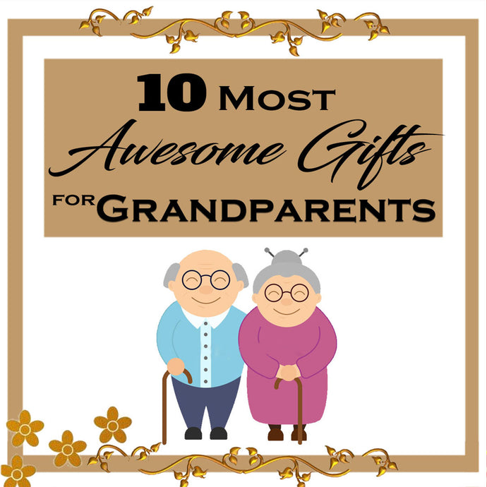 10 Best Gifts for Grandparents!