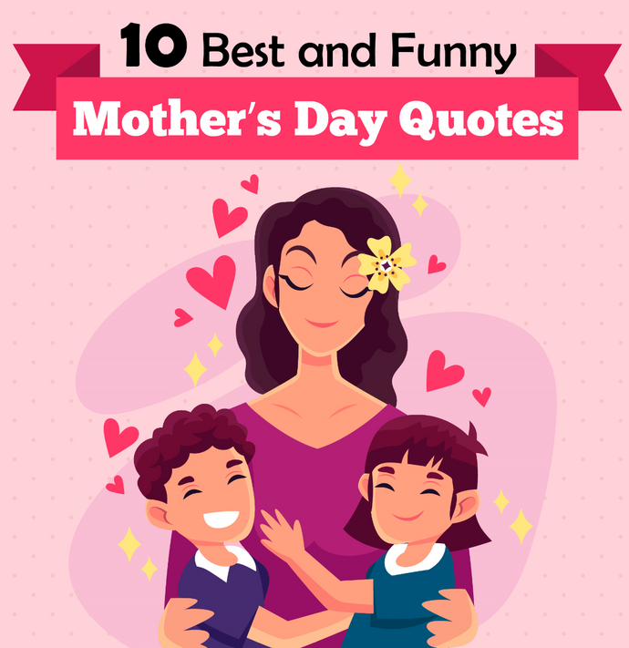 The Most Funny and Best Mother's Day Quotes and Sayings!