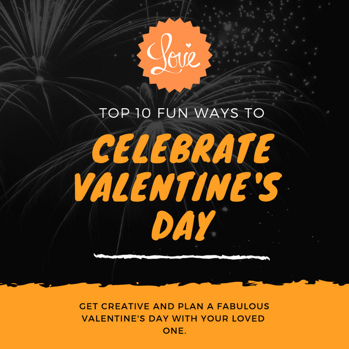Top 10 FUN Ways To Celebrate Valentine's Day with Your Special Someone!