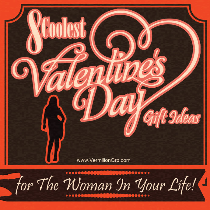 8 Coolest Valentine's Day Gift Ideas - for the Woman In Your Life!
