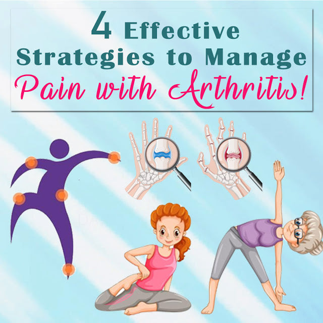 4 Effective Strategies to Manage Pain with Arthritis!