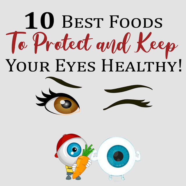 10 Best Foods To Protect and Keep Your Eyes Healthy!